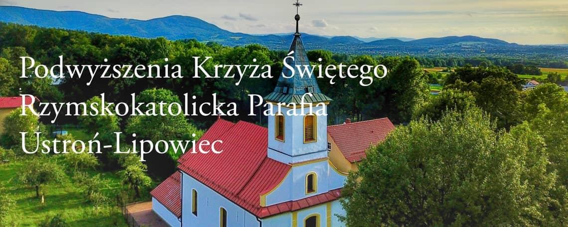 Rzymskokatolicka Parafia Podwyższenia Krzyża Świętego w Ustroniu Lipowcu